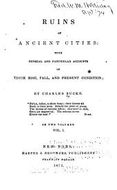 Ruins of Ancient Cities: With General and Particular Accounts of Their Rise, Fall, and Present Condition, Volume 1