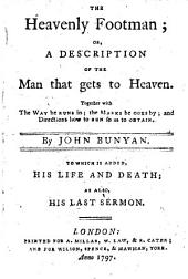 The Heavenly Footman: Or, A Description of the Man that Gets to Heaven. Together with the Way He Runs In, the Marks He Goes By, and Directions Ow to Run So as to Obtain