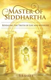Master of Siddhartha: Revealing The Truth of Life And Afterlife