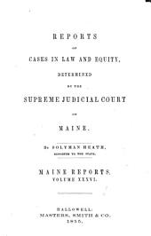 Reports of Cases Argued and Determined in the Supreme Judicial Court of the State of Maine: Volume 36