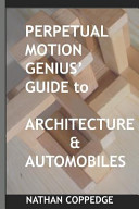 Perpetual Motion Genius  Guide to Architecture and Automobiles