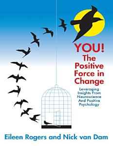 You the Positive Force In Change  Leveraging Insights from Neuroscience and Positive Psychology PDF