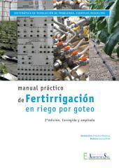 Manual práctico de Fertirrigación en r iego por goteo: Sistemática de resolución de problemas. Ejemplos resueltos