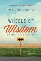 Wheels of Wisdom: Life Lessons for the Restless Spirit