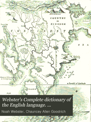 Webster s Complete dictionary of the English language  Thoroughly revised and improved  by C A  Goodrich and N  Porter PDF