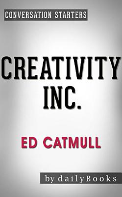 Creativity Inc   by Ed Catmull   Conversation Starters