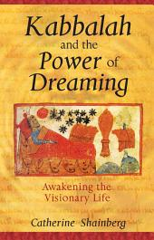 Kabbalah and the Power of Dreaming: Awakening the Visionary Life