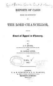 Reports of Cases Heard and Determined by the Lord Chancellor, and the Court of Appeal in Chancery. [1857-1859]: Volume 1