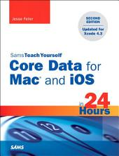Sams Teach Yourself Core Data for Mac and iOS in 24 Hours: Edition 2