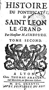 Histoire du pontificat de saint Léon le grand par Monsieur Maimbourg