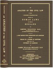 An Analysis of the Civil Law: In Which a Comparison Is Occasionally Made Between Roman Laws and Those of England