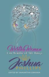 Worthy Woman: I Am Worthy of All Things