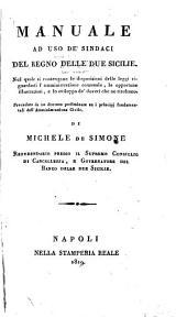 Manuale ad uso de'sindaci del regno delle Due Sicilie: Preceduto da un discorso preliminare su i principj fondamentali dell'amministrazione civile