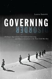 Governing Disorder: UN Peace Operations, International Security, and Democratization in the Post–Cold War Era