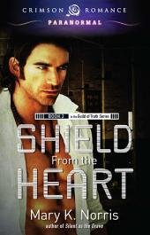 Shield From the Heart: Book 2 in the Guild of Truth Series