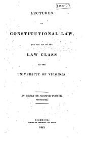 Lectures on Constitutional Law: For the Use of the Law Class at the University of Virginia