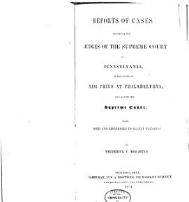 Reports of Cases Decided by the Judges of the Supreme Court of Pennsylvania  in the Court of Nisi Prius at Philadelphia  and Also in the Supreme Court PDF