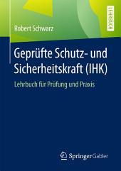 Geprüfte Schutz- und Sicherheitskraft (IHK): Lehrbuch für Prüfung und Praxis
