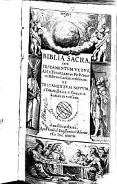 Biblia Sacra: sive Testamentum vetus ab Im: Tremellio, & Fr: Junio ex Hebraeo Latine redditum, et Testamentũ novum a Theod: Beza è Graeco in Latinũ vers̃