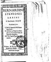 Bernardini Stephonij Sabini è Societate Iesu Orationes tres. 1. De B. Agnetis Politianae laudibus. 2. In funere Flaminij Delphinij, Ferrariensium equitum magistri. 3. De Sancti Spiritus adventu