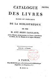 Catalogue des livres, rares et précieux de la bibliothèque de feu M. Ant. Bern. Caillard,...