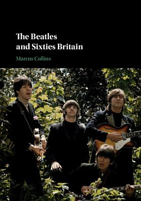 The Beatles and Sixties Britain PDF