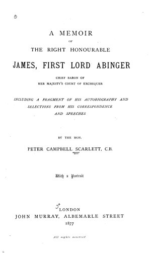 A Memoir of the Right Honourable James  First Lord Abinger  Chief Baron of Her Majesty s Court of Exchequer