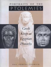 Portraits of the Ptolemies: Greek Kings as Egyptian Pharaohs