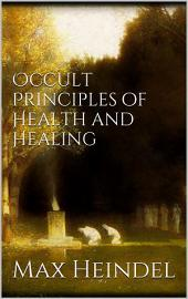 Occult principles of health and healing