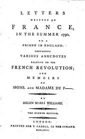 Letters written in France, in the summer 1790, to a friend in England: containing various anecdotes relative to the French Revolution; and Memoirs of Mons. and Madame Du F------.
