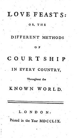 Love feasts  or  The different methods of courtship in every country  throughout the known world PDF