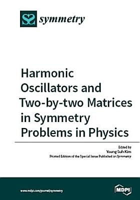 Harmonic Oscillators and Two By Two Matrices in Symmetry Problems in Physics