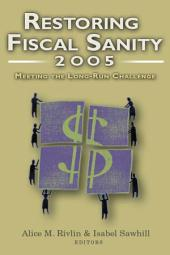 Restoring Fiscal Sanity 2005: Meeting the Long-Run Challenge