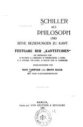 """Schiller als Philosoph und seine Beziehungen zu Kant: Festgabe der """"Kantstudien"""""""