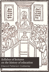 Syllabus of Lectures on the History of Education: With Selected Bibliographies and Suggested Readings, Part 1