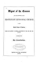 Digest of the Canons for the Government of the Protestant Episcopal Church in the United States of America: Passed and Adopted in General Conventions of 1859, 1862, 1865, 1868, and 1871, Together with the Constitution