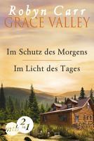 Grace Valley  Im Schutz des Morgens   Im Licht des Tages  Band 1 2  PDF