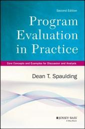 Program Evaluation in Practice: Core Concepts and Examples for Discussion and Analysis, Edition 2