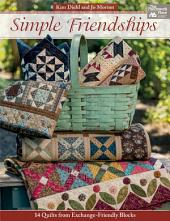 Simple Friendships: 14 Quilts from Exchange-Friendly Blocks