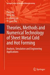 Theories, Methods and Numerical Technology of Sheet Metal Cold and Hot Forming: Analysis, Simulation and Engineering Applications