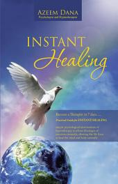 INSTANT HEALING: Become a Therapist in 7 days.... Practical Guide for INSTANT HEALING – psychological interventions of hypnotherapy to release blockages of emotions instantly,allowing the life force to heal the mind and body naturally