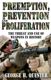 Preemption, Prevention and Proliferation: The Threat and Use of Weapons in History