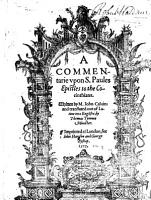 A Commentarie Vpon S  Paules Epistles to the Corinthians  Written by M  Iohn Caluin  and Translated Out of Latine Into English  by Thomas Tymme  Minister   With the Text   B L  PDF