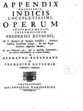 Appendix ... indicis locupletissimi operum anatomico-medico chirurgicorum Frederici Ruyschii ...