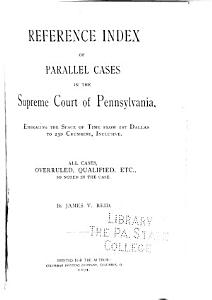 Reference Index of Parallel Cases in the Supreme Court of Pennsylvania  Embracing the Space of Time from 1st Dallas to 23d Crumrine  Inclusive PDF