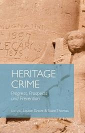 Heritage Crime: Progress, Prospects and Prevention