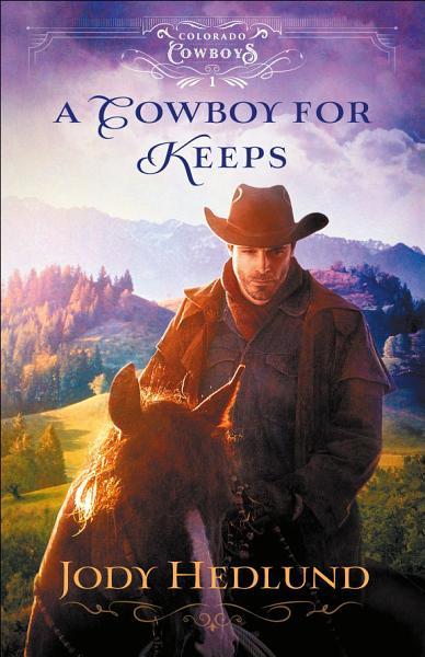 Download A Cowboy for Keeps  Colorado Cowboys Book  1  Book