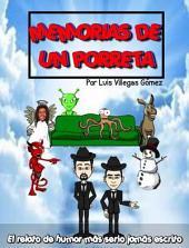 MEMORIAS DE UN PORRETA - El relato de humor más serio jamás escrito: por Luis Villegas Gómez