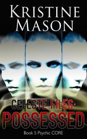 Celeste Files: Possessed (Book 5 Psychic C.O.R.E.)