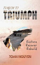 Tragedy to Triumph: Restore, Recover, Rebuild